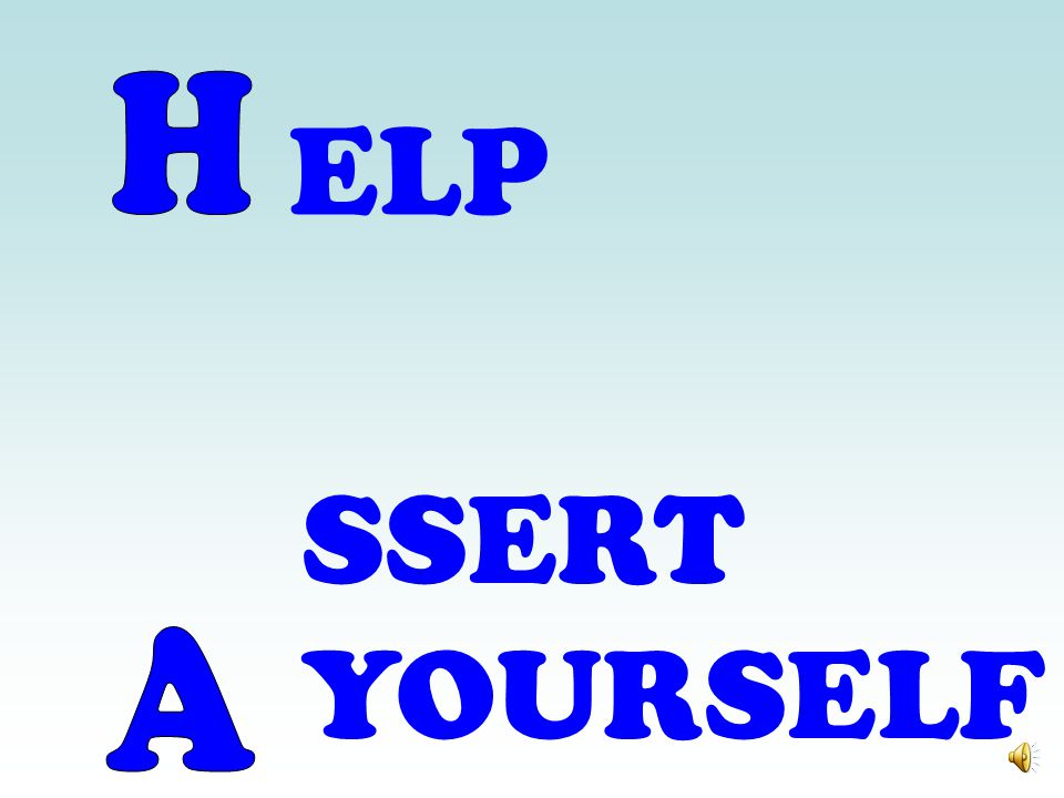 ELP H A. SSERT. YOURSELF.