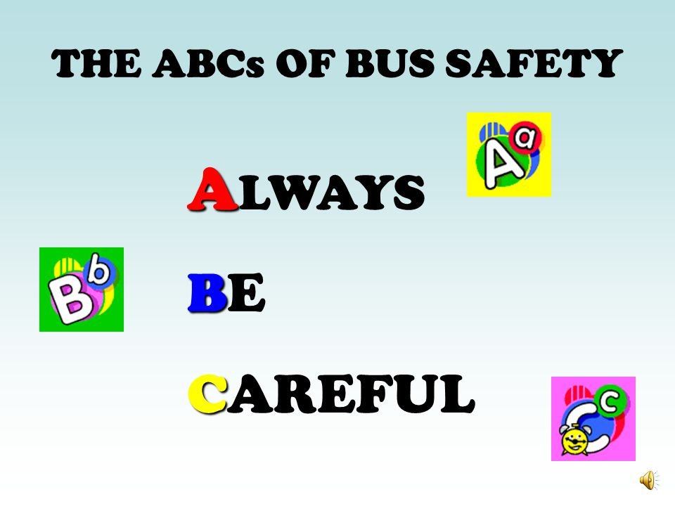 ALWAYS BE CAREFUL THE ABCs OF BUS SAFETY