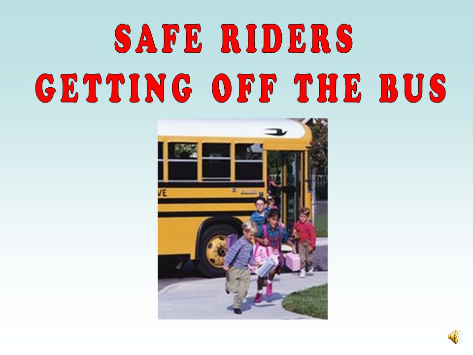 SAFE RIDERS GETTING OFF THE BUS