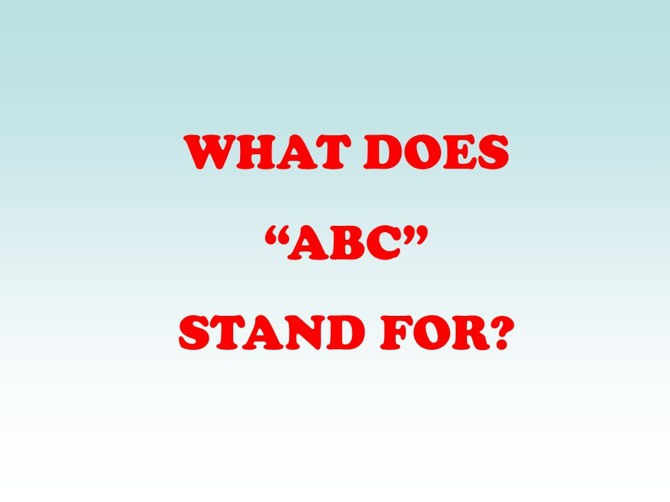 WHAT DOES ABC STAND FOR