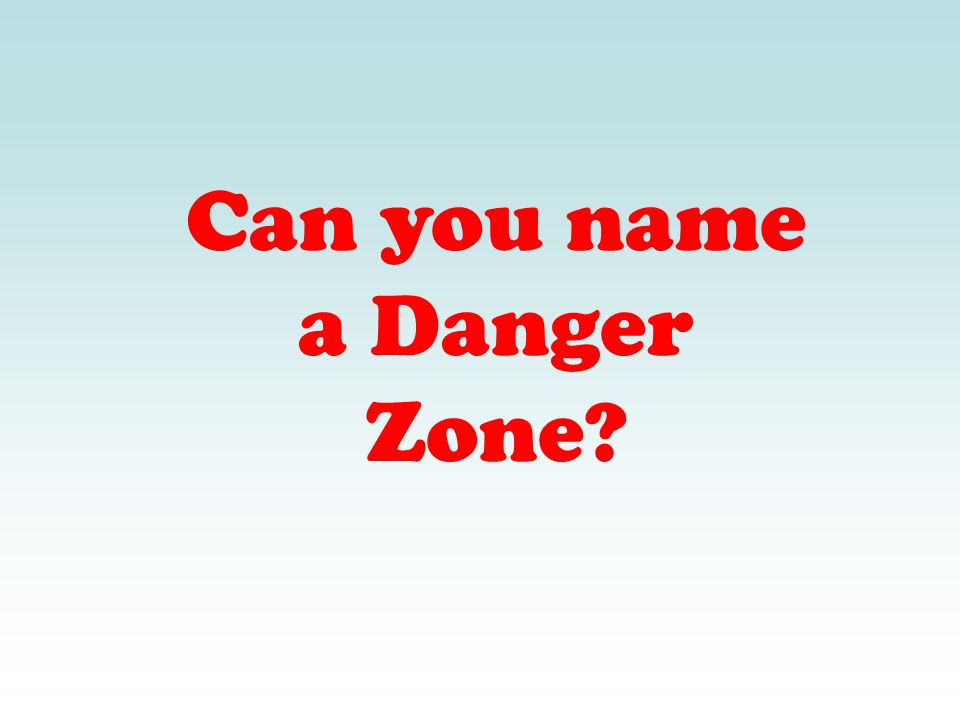 Can you name a Danger Zone