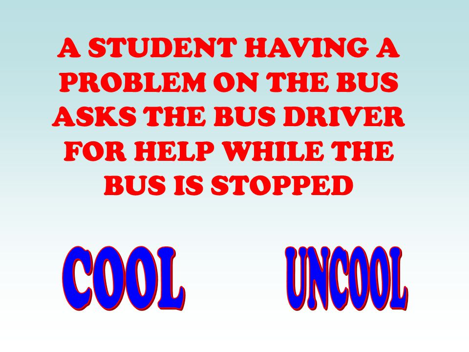 A STUDENT HAVING A PROBLEM ON THE BUS ASKS THE BUS DRIVER FOR HELP WHILE THE BUS IS STOPPED