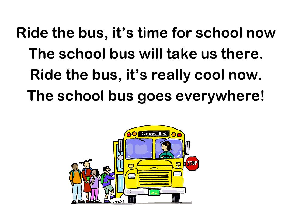 Ride the bus, it's time for school now