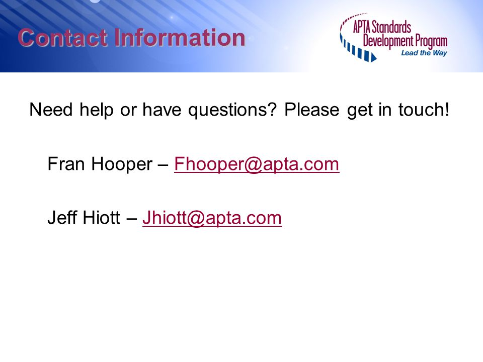 Contact Information Need help or have questions Please get in touch! Fran Hooper – Fhooper@apta.com.