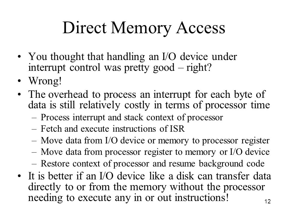 Direct Memory Access You thought that handling an I/O device under interrupt control was pretty good – right