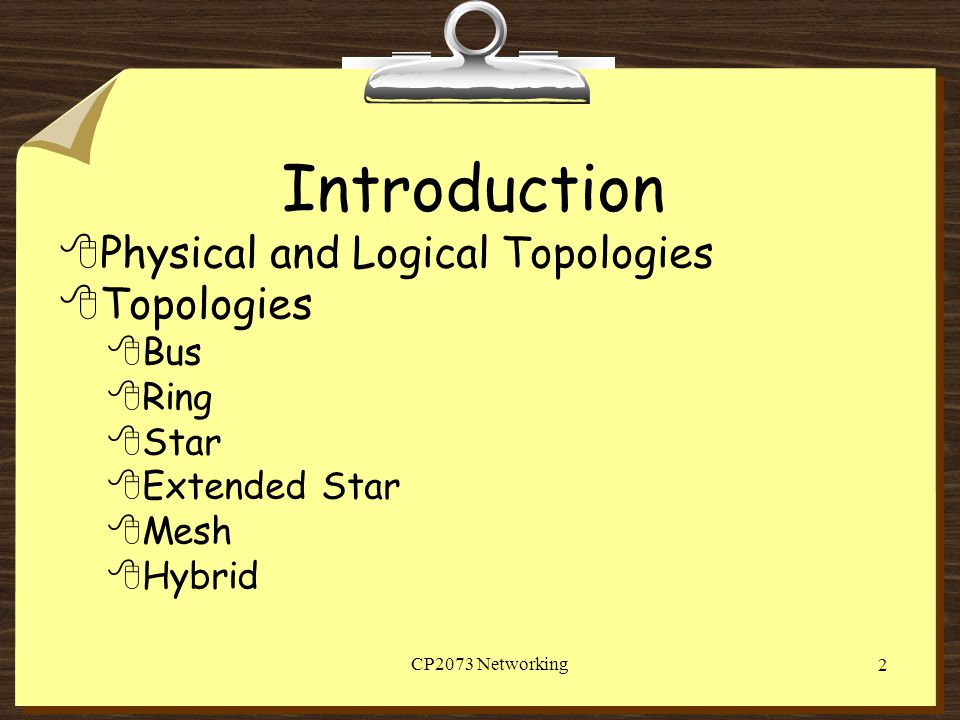 Introduction Physical and Logical Topologies Topologies Bus Ring Star