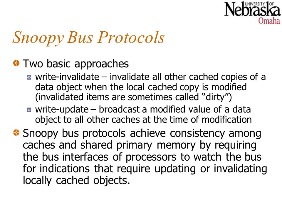 Snoopy Bus Protocols Two basic approaches