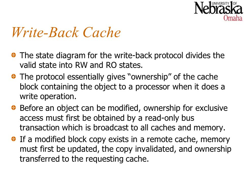 Write-Back Cache The state diagram for the write-back protocol divides the valid state into RW and RO states.