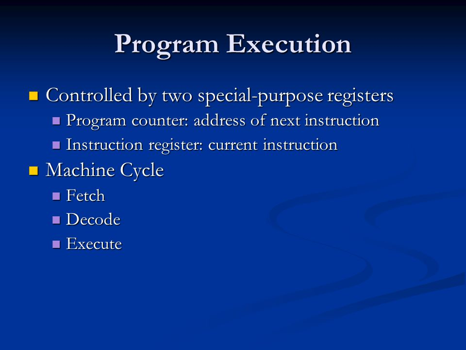 Program Execution Controlled by two special-purpose registers