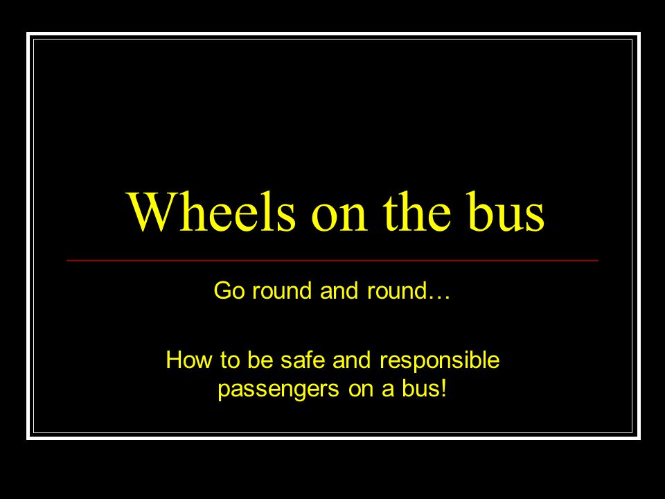 How to be safe and responsible passengers on a bus!