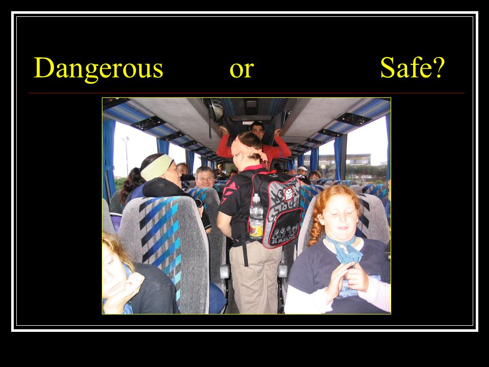 Dangerous or Safe