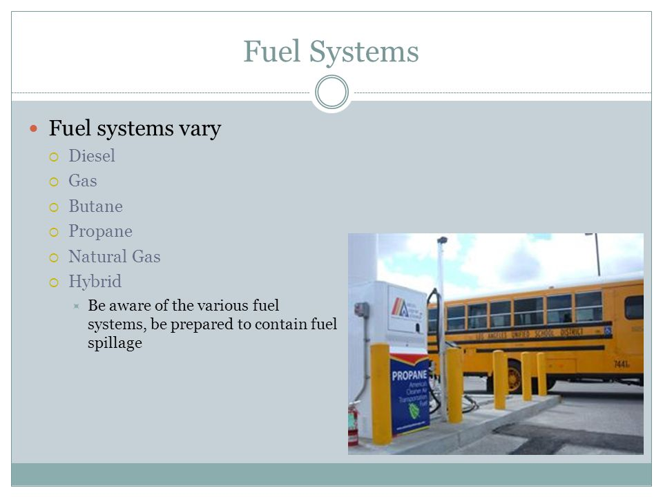 Fuel Systems Fuel systems vary Diesel Gas Butane Propane Natural Gas