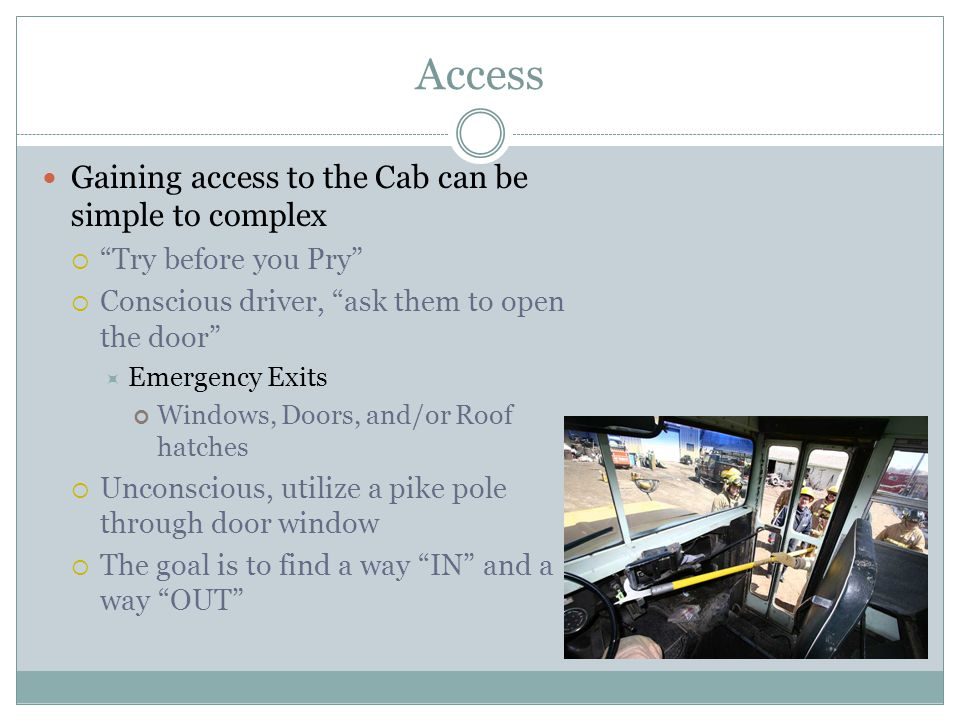 Access Gaining access to the Cab can be simple to complex