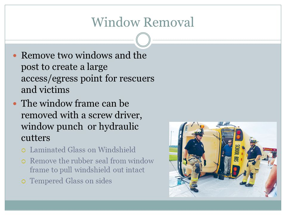 Window Removal Remove two windows and the post to create a large access/egress point for rescuers and victims.