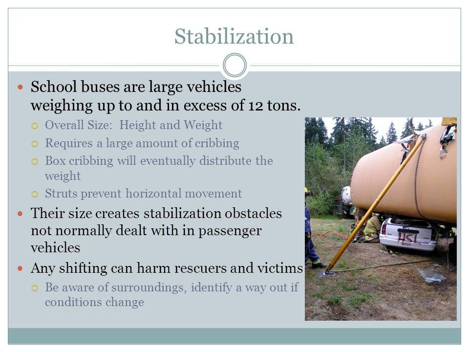 Stabilization School buses are large vehicles weighing up to and in excess of 12 tons. Overall Size: Height and Weight.