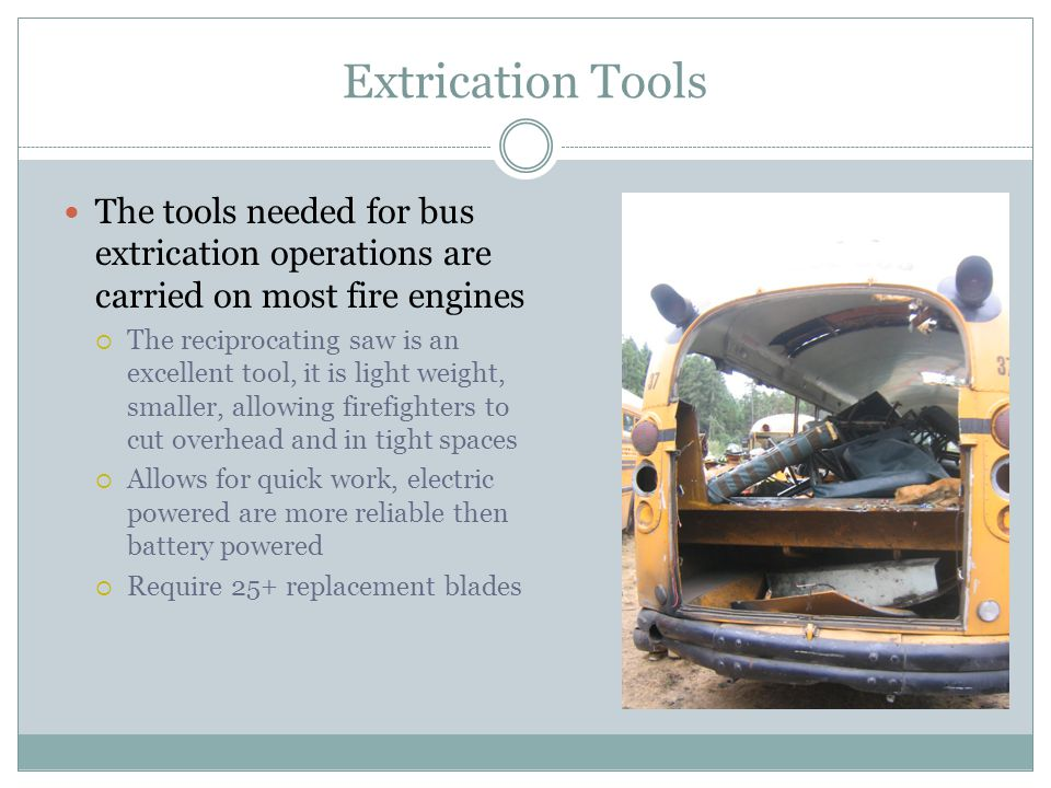 Extrication Tools The tools needed for bus extrication operations are carried on most fire engines.