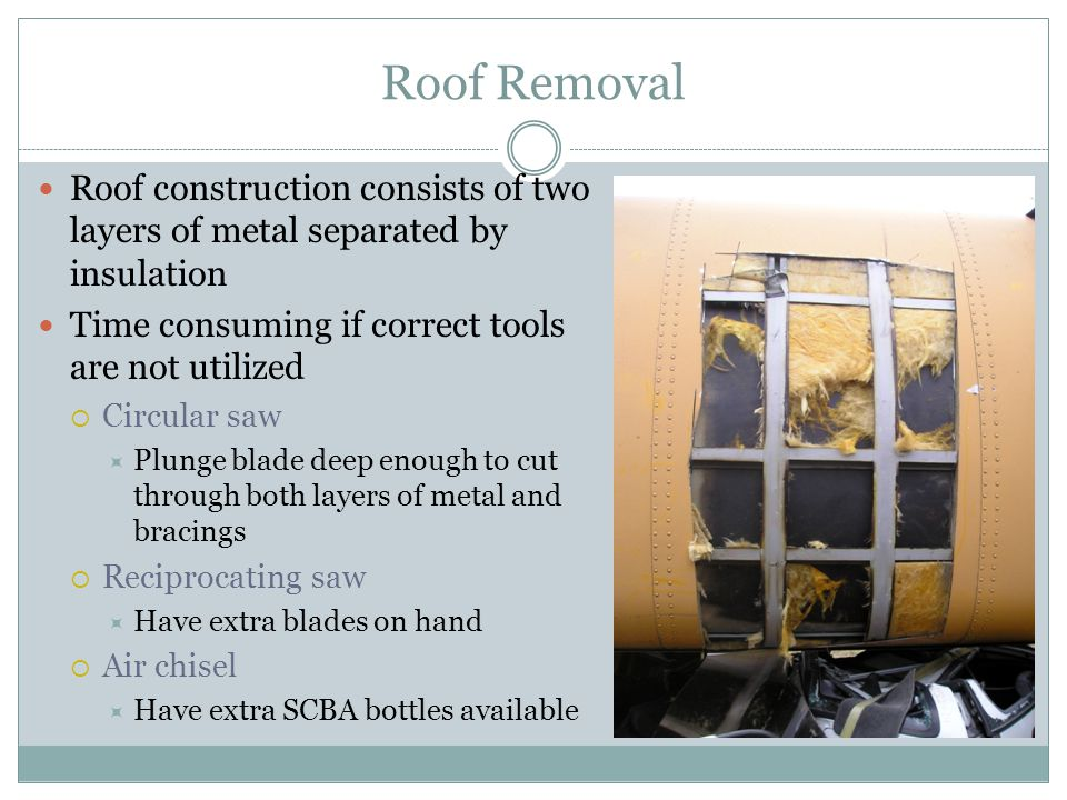 Roof Removal Roof construction consists of two layers of metal separated by insulation. Time consuming if correct tools are not utilized.