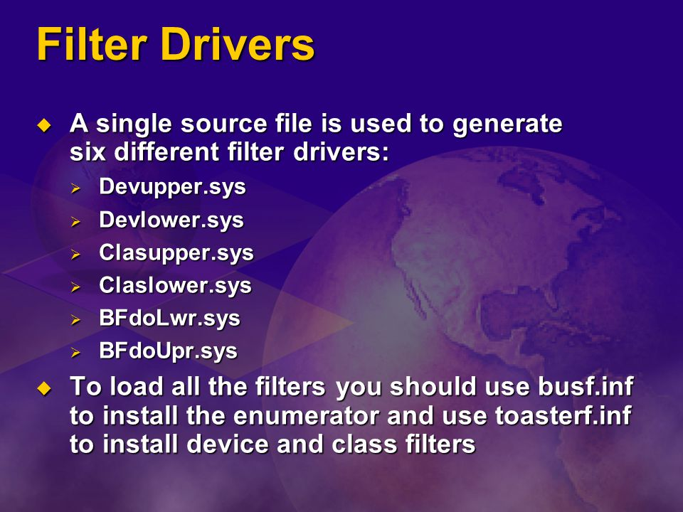 Filter Drivers A single source file is used to generate six different filter drivers: Devupper.sys.