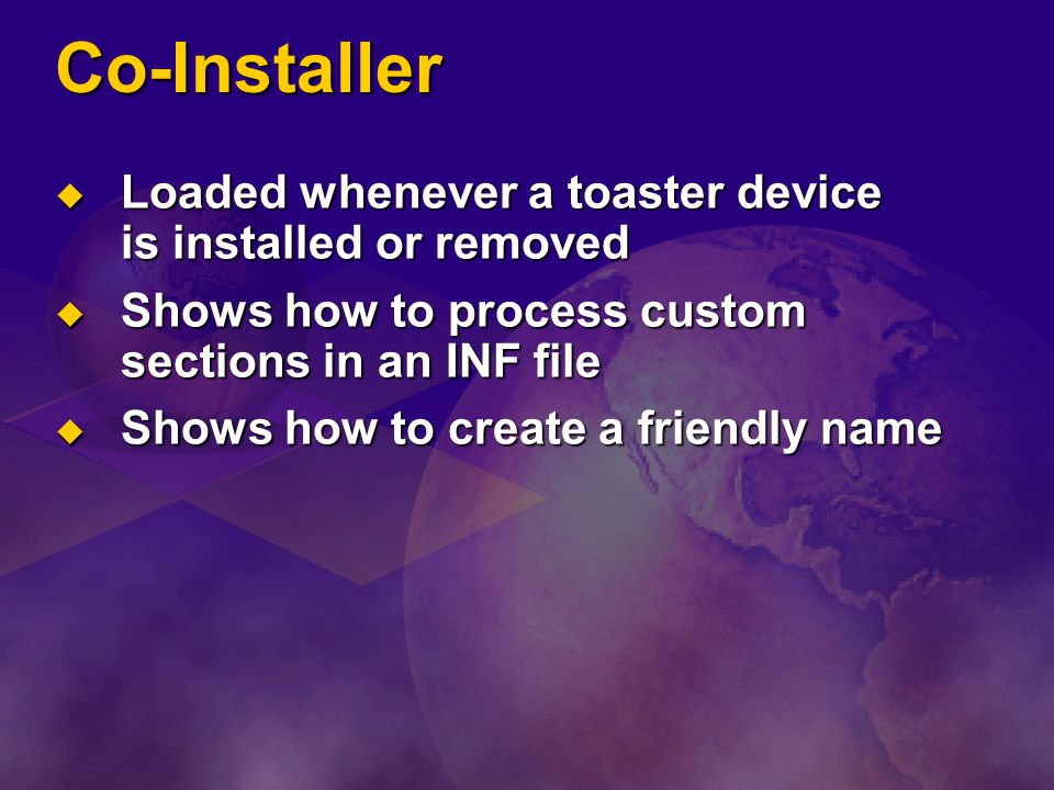 Co-Installer Loaded whenever a toaster device is installed or removed
