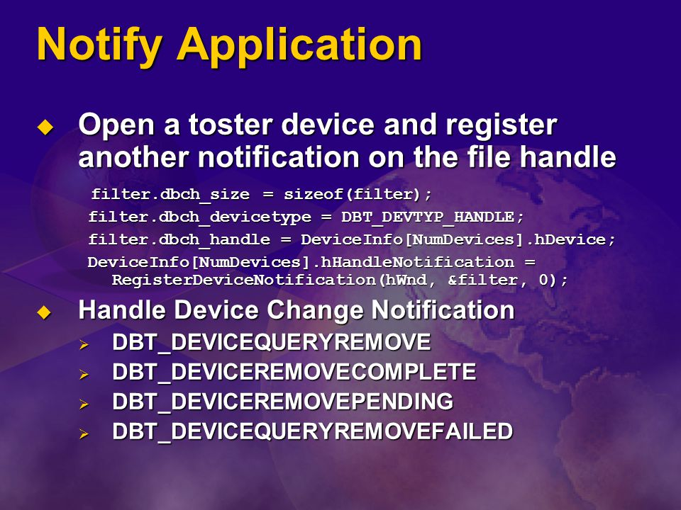 Notify Application Open a toster device and register another notification on the file handle. filter.dbch_size = sizeof(filter);