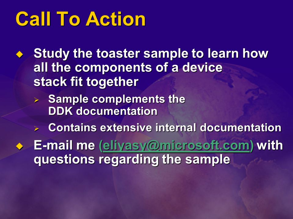 Call To Action Study the toaster sample to learn how all the components of a device stack fit together.