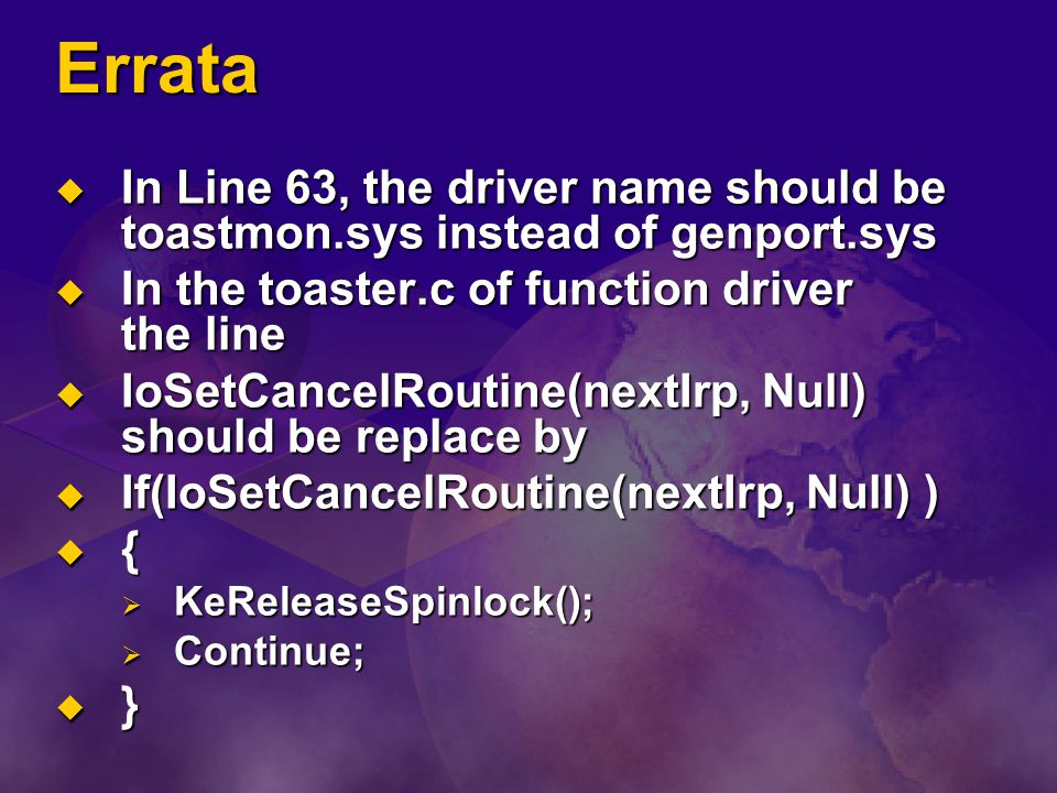Errata In Line 63, the driver name should be toastmon.sys instead of genport.sys. In the toaster.c of function driver the line.
