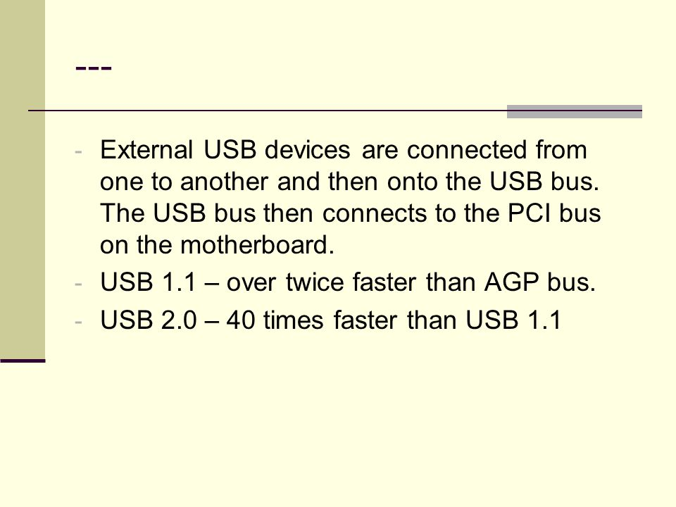 --- External USB devices are connected from one to another and then onto the USB bus. The USB bus then connects to the PCI bus on the motherboard.