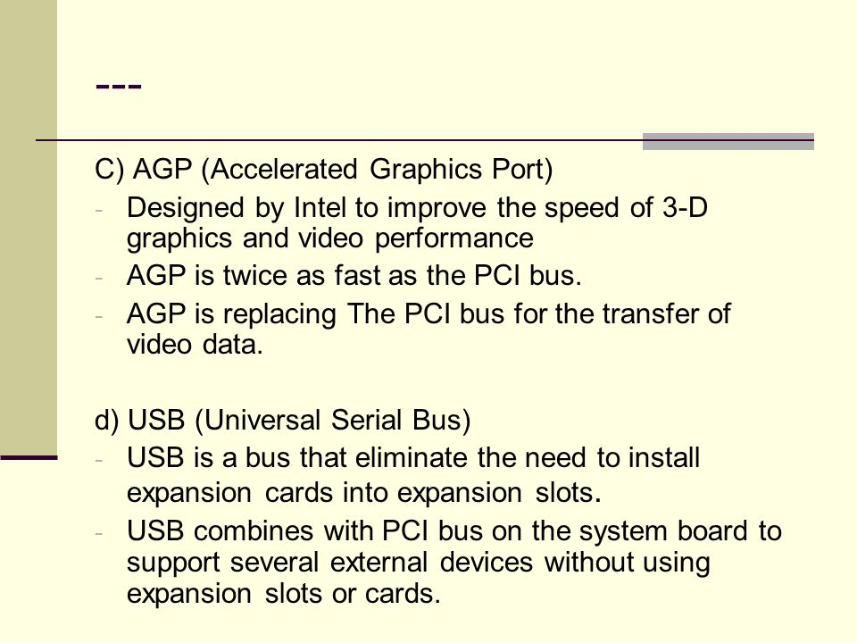 --- C) AGP (Accelerated Graphics Port)