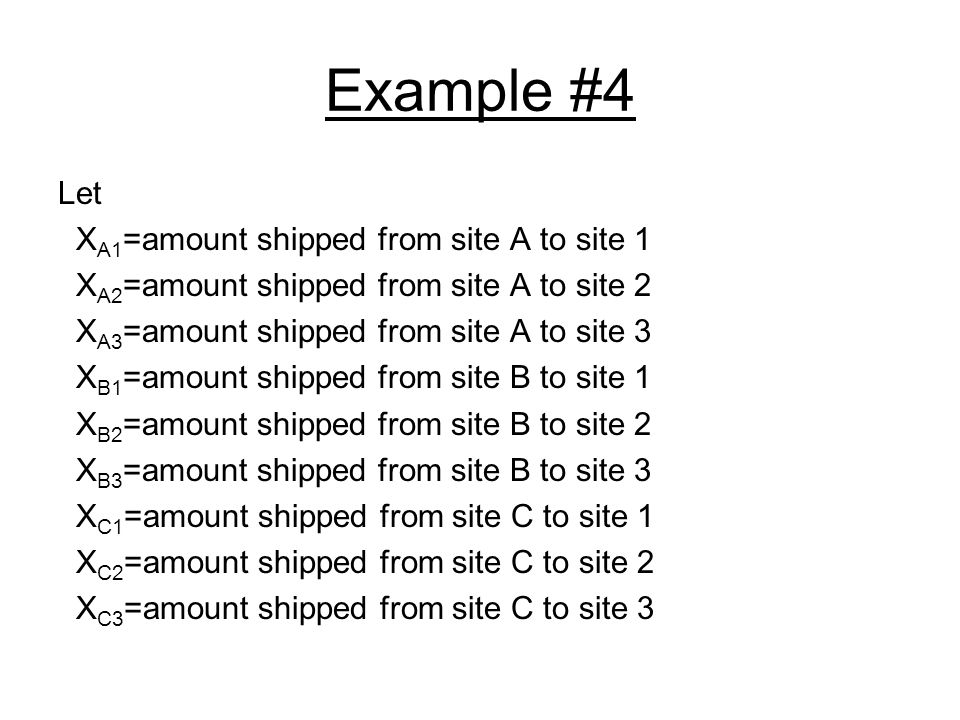 Example #4 Let XA1=amount shipped from site A to site 1