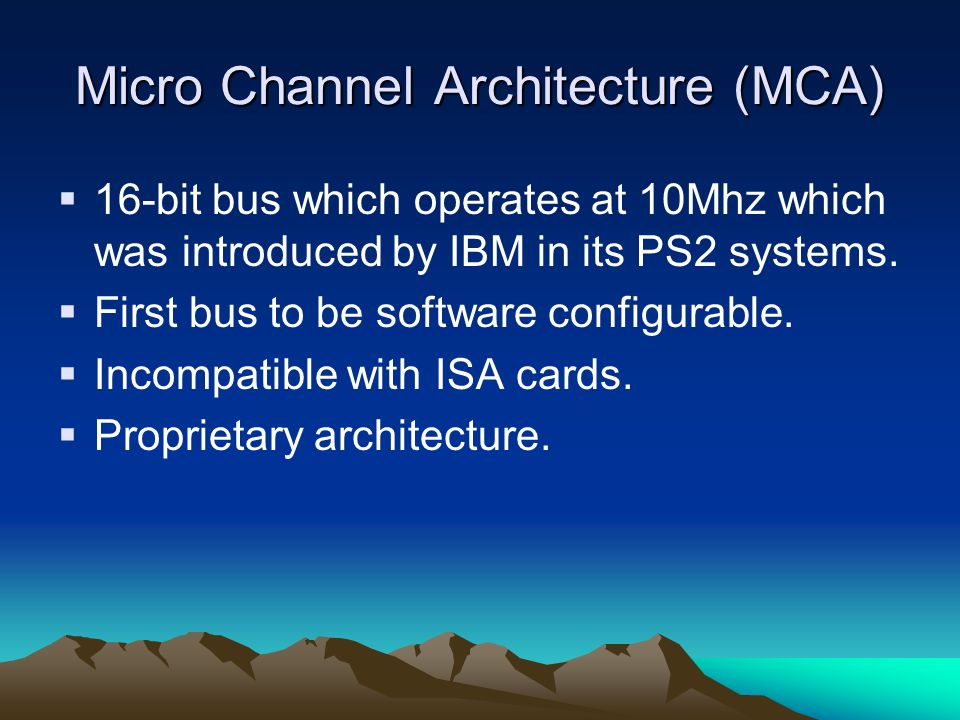 Micro Channel Architecture (MCA)