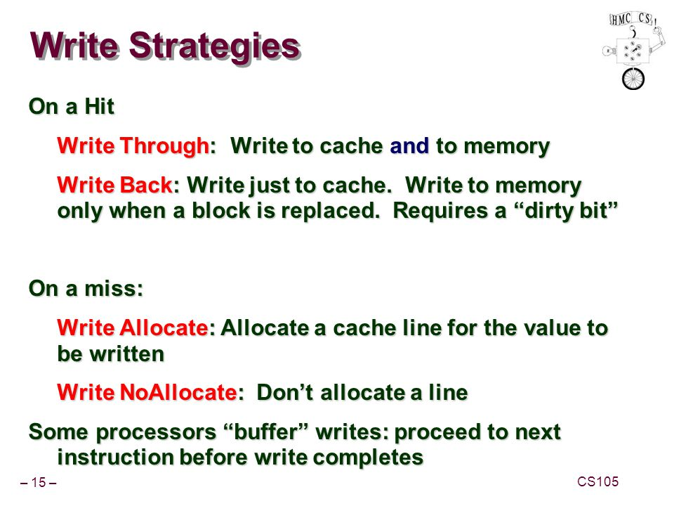 Write Strategies On a Hit Write Through: Write to cache and to memory