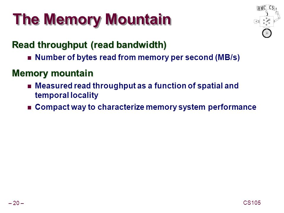 The Memory Mountain Read throughput (read bandwidth) Memory mountain