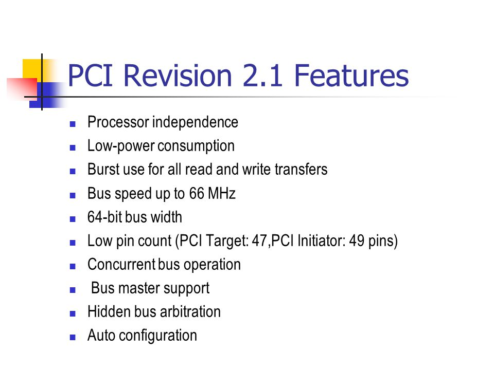 PCI Revision 2.1 Features Processor independence Low-power consumption