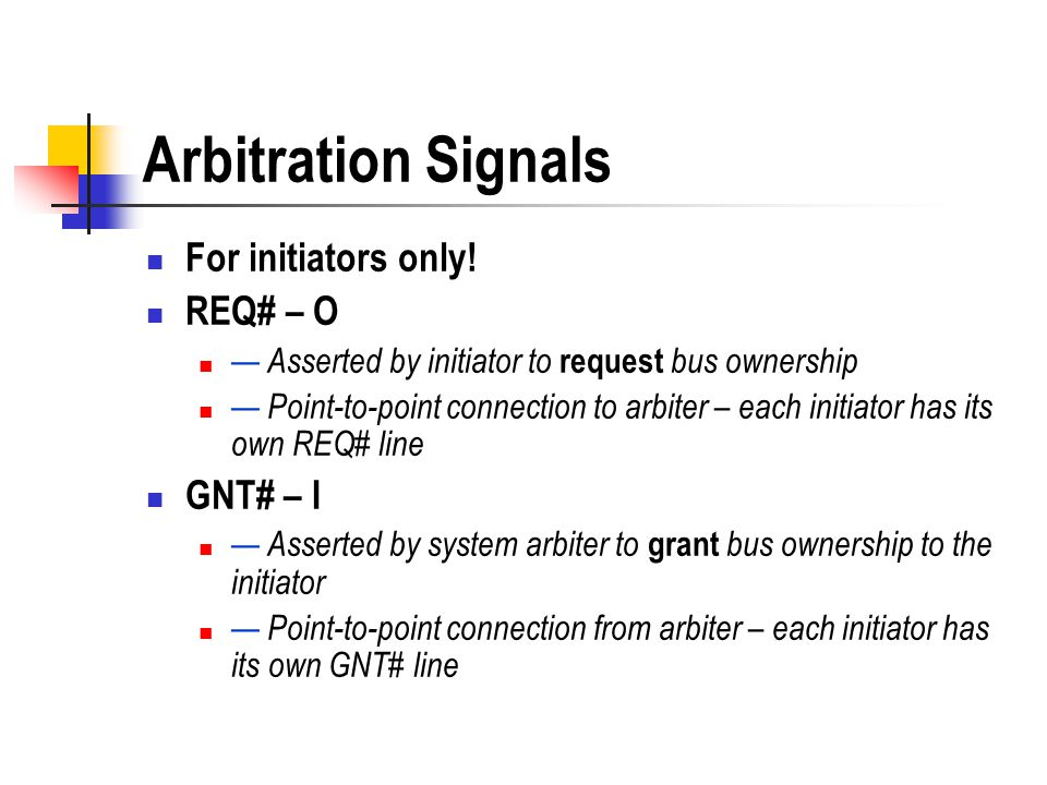 Arbitration Signals For initiators only! REQ# – O GNT# – I