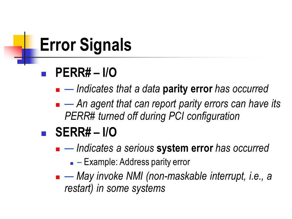 Error Signals PERR# – I/O SERR# – I/O