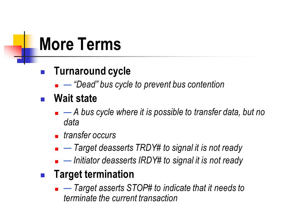 More Terms Turnaround cycle Wait state Target termination