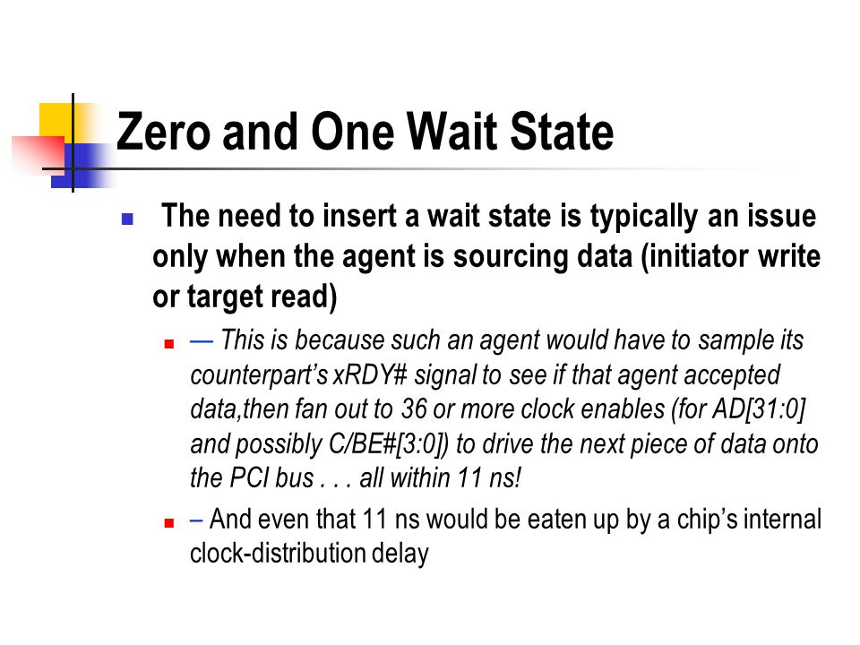 Zero and One Wait State The need to insert a wait state is typically an issue only when the agent is sourcing data (initiator write or target read)
