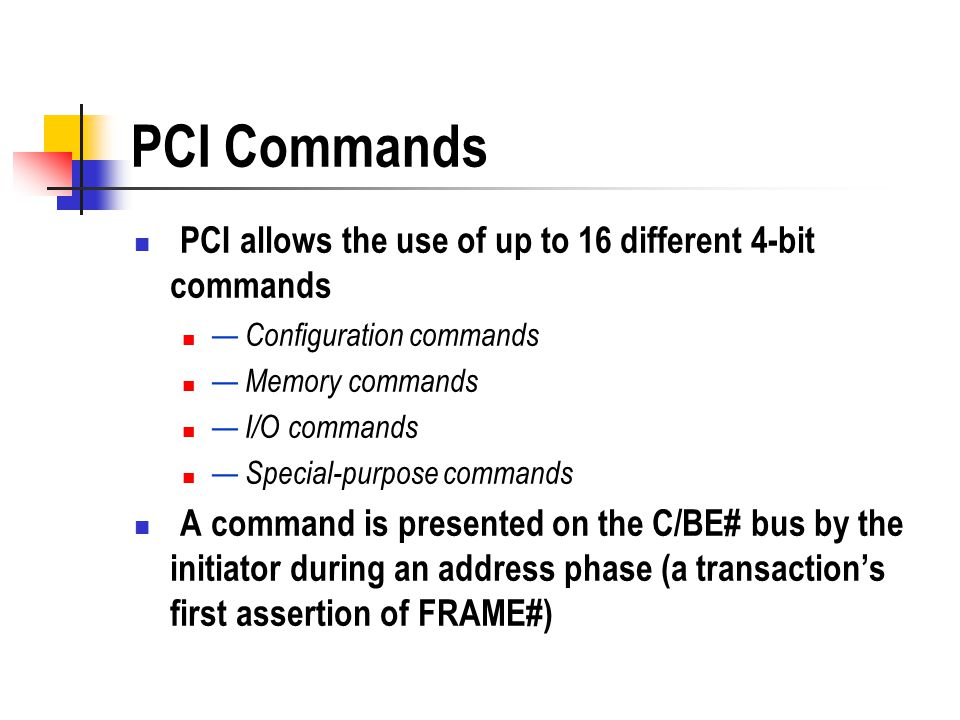 PCI Commands PCI allows the use of up to 16 different 4-bit commands
