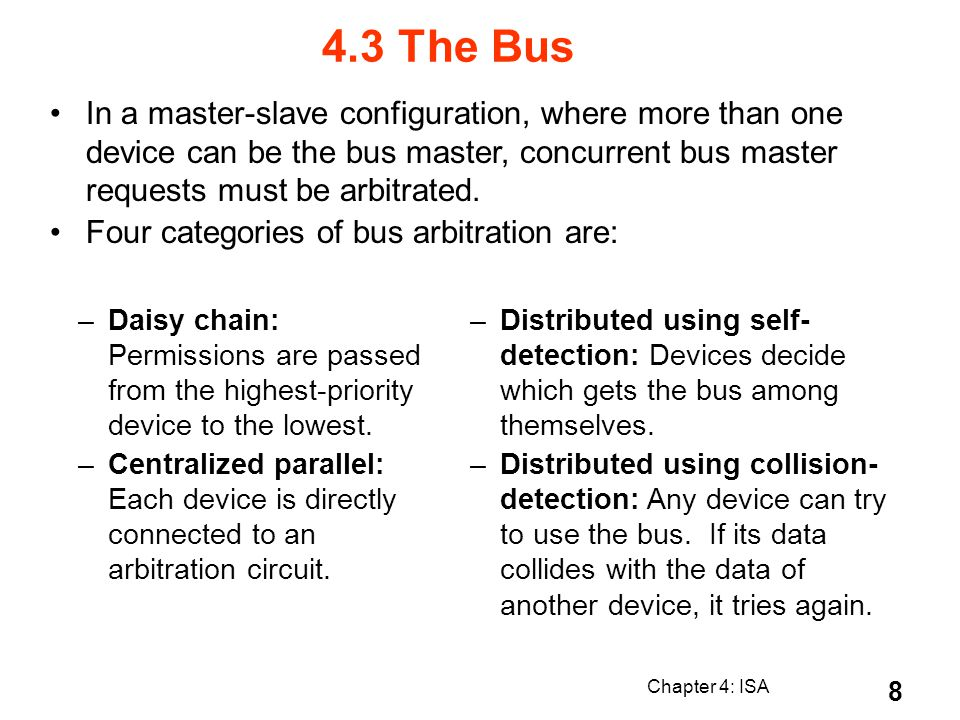 4.3 The Bus In a master-slave configuration, where more than one device can be the bus master, concurrent bus master requests must be arbitrated.