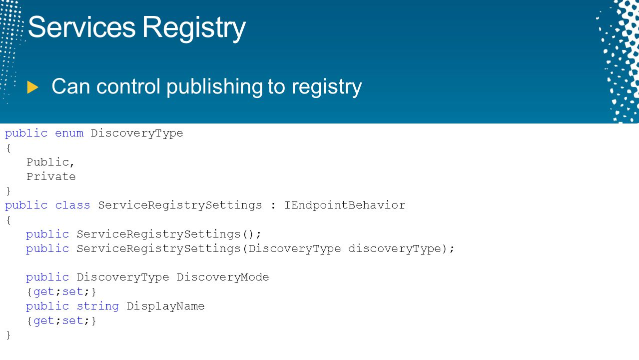 Services Registry Can control publishing to registry