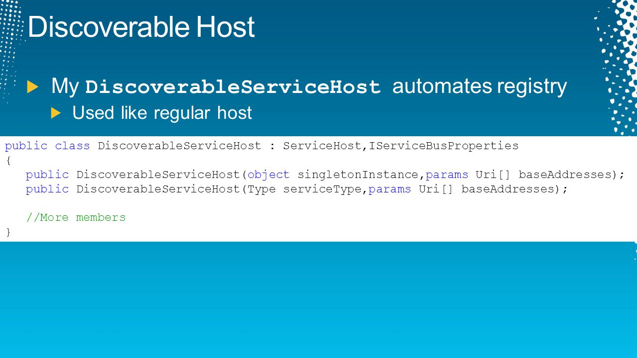 Discoverable Host My DiscoverableServiceHost automates registry