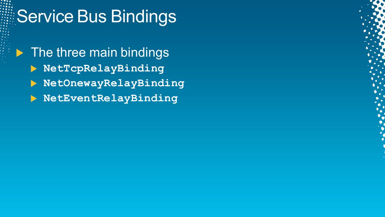 Service Bus Bindings The three main bindings NetTcpRelayBinding