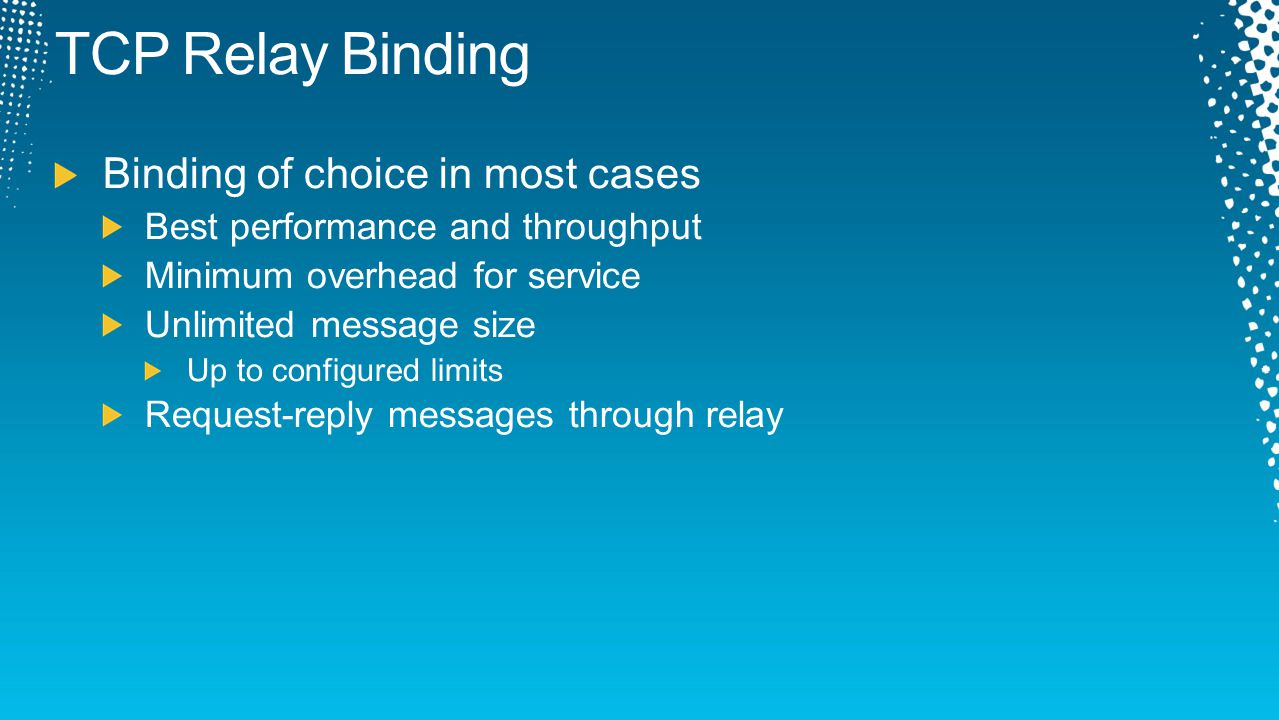 TCP Relay Binding Binding of choice in most cases