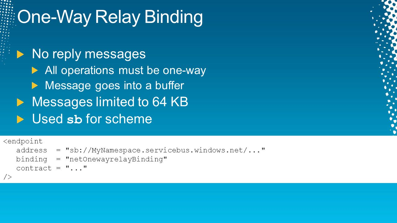 One-Way Relay Binding No reply messages Messages limited to 64 KB