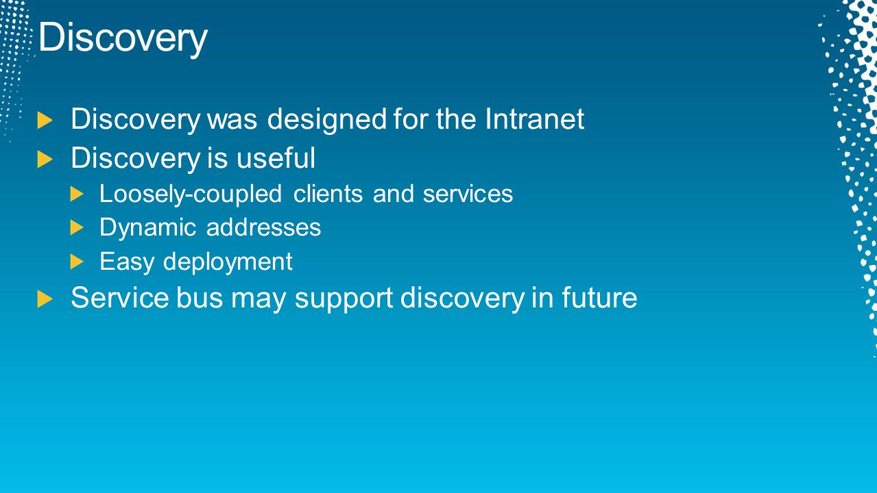 Discovery Discovery was designed for the Intranet Discovery is useful