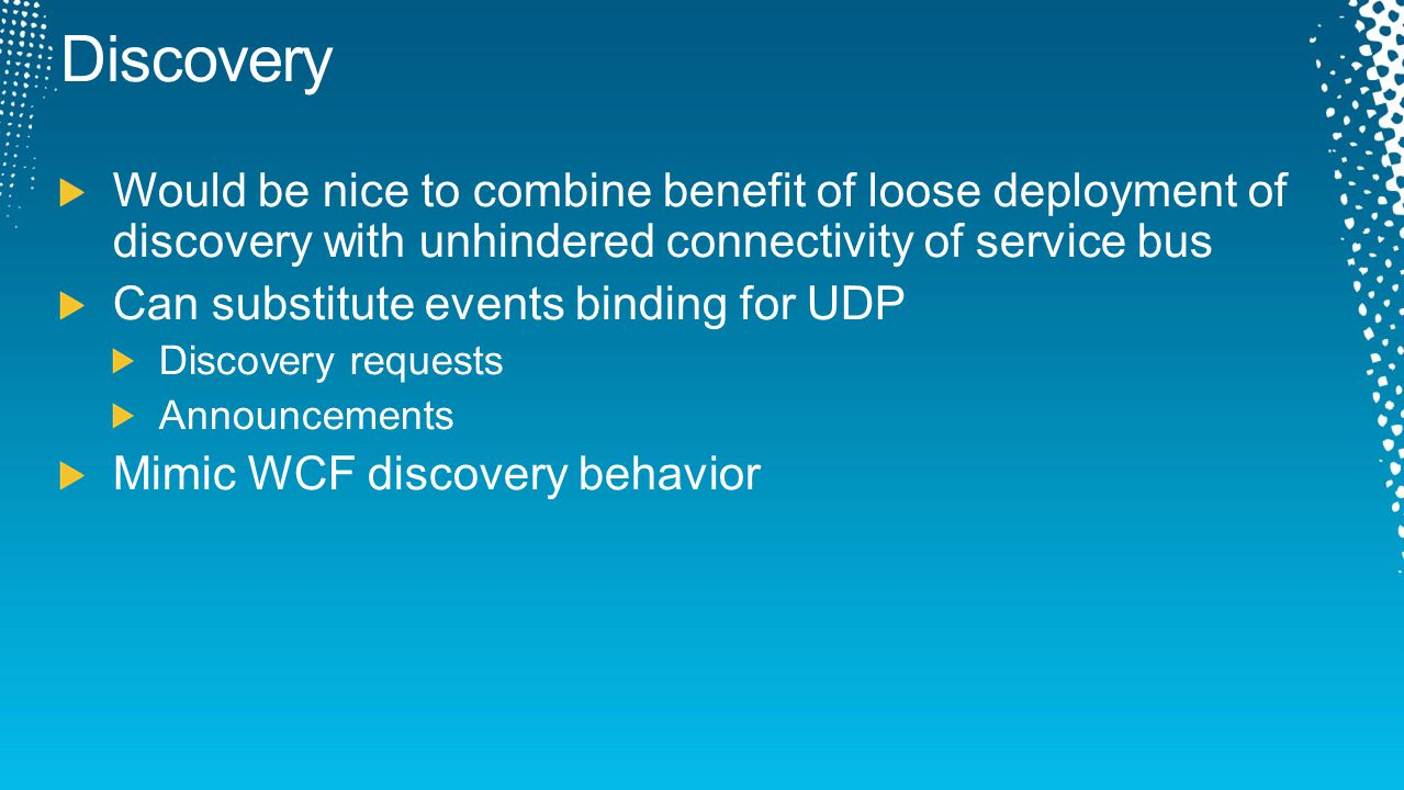 Discovery Would be nice to combine benefit of loose deployment of discovery with unhindered connectivity of service bus.