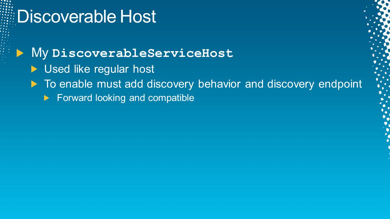 Discoverable Host My DiscoverableServiceHost Used like regular host