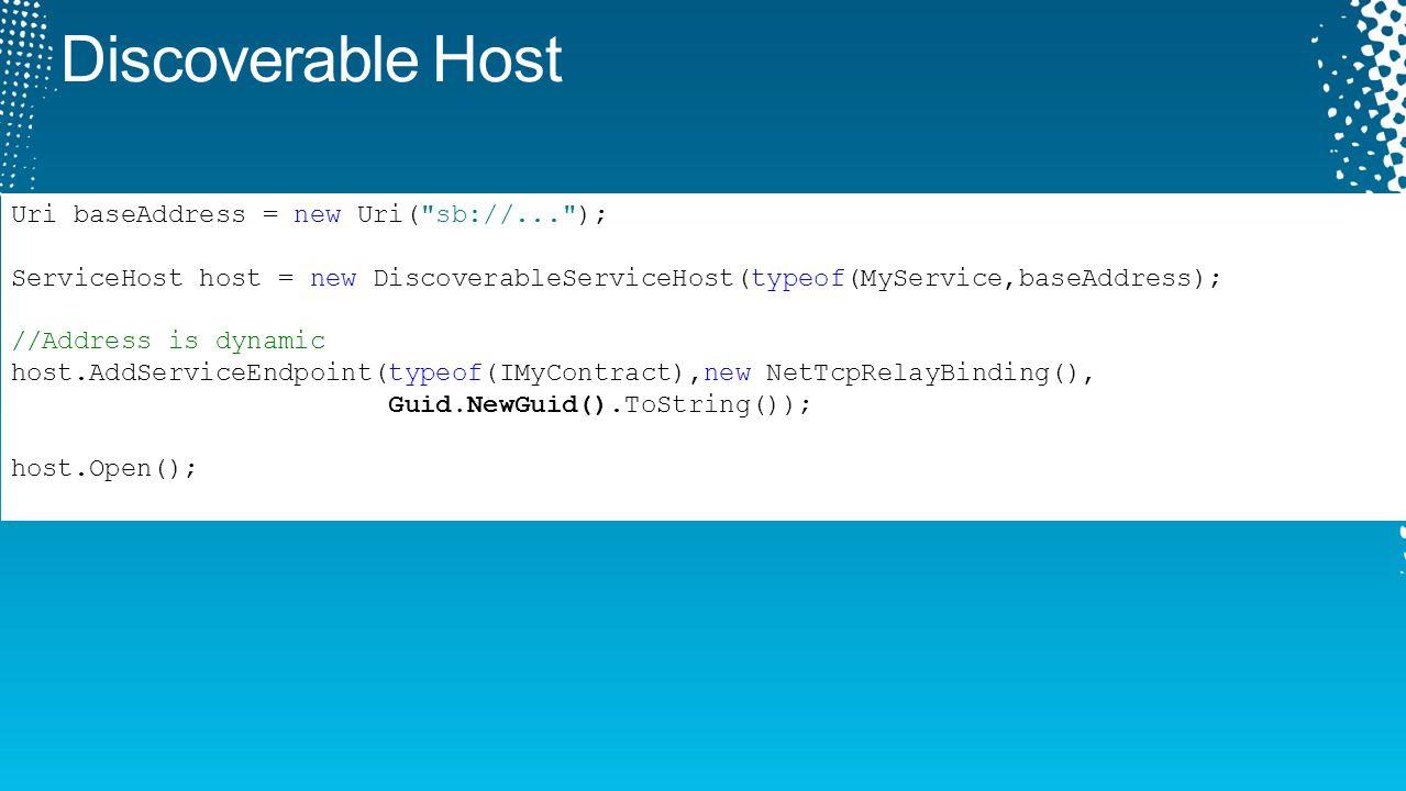 Discoverable Host Uri baseAddress = new Uri( sb://... );
