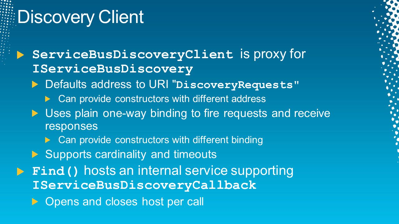 Discovery Client ServiceBusDiscoveryClient is proxy for IServiceBusDiscovery. Defaults address to URI DiscoveryRequests