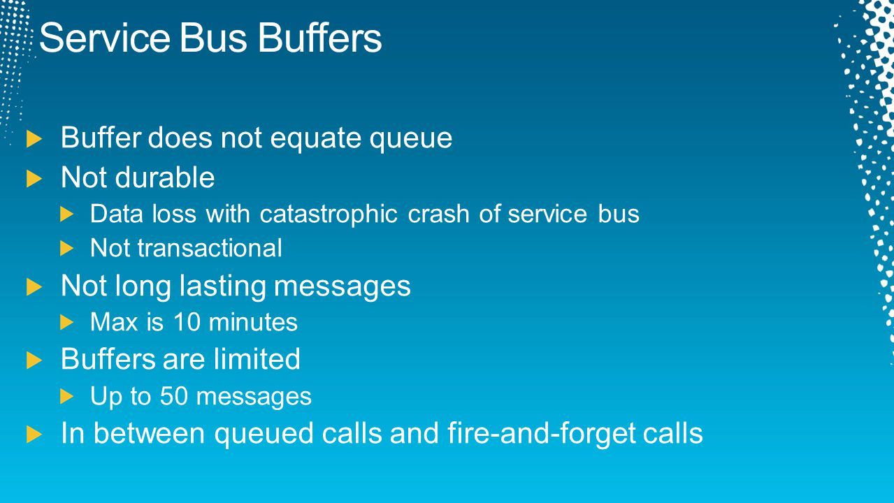 Service Bus Buffers Buffer does not equate queue Not durable